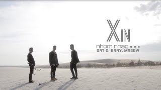XIN - Nhóm Nhạc ... (Đạt G, B Ray, Masew) | OFFICIAL MV