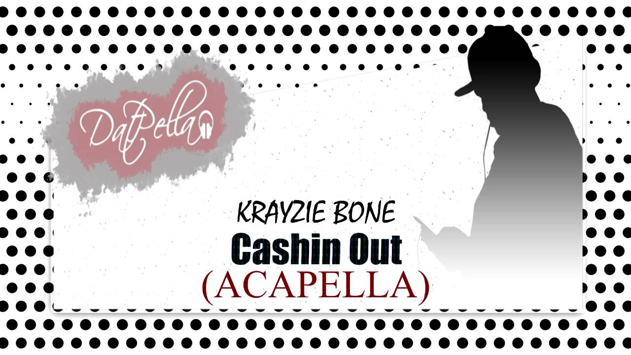 Cashin Out Acapella