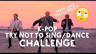 K-POP TRY NOT TO SING/DANCE CHALLENGE *SUPER HARD*