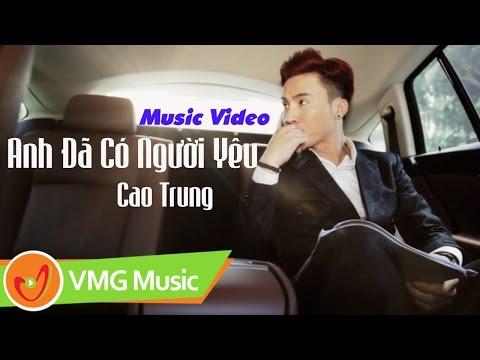 Anh Đã Có Người Yêu - CAO TRUNG [Official MV]
