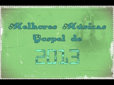 Melhores Músicas Gospel de 2013