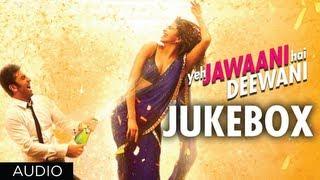 Yeh Jawaani Hai Deewani - Audio-Jukebox