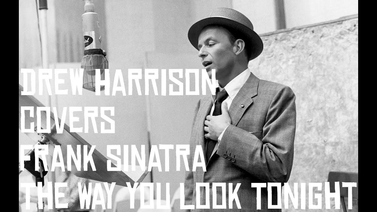 Frank Sinatra - The Way You Look Tonight (Drew Harrison ...