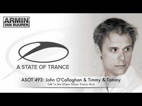 ASOT 493: John O'Callaghan & Timmy & Tommy - Talk To Me (Orjan Nilsen Trance Mix)