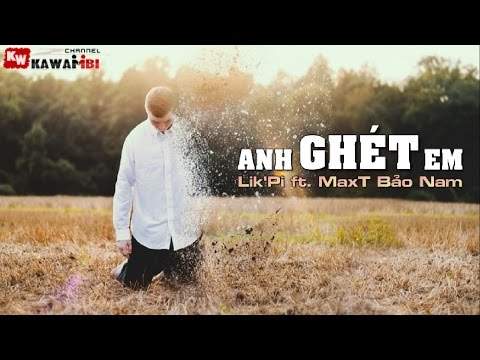 Anh Ghét Em - Lik'Pi ft. MaxT Bảo Nam [ Video Lyrics ]