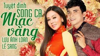 Tuyệt Đỉnh Bolero Nhạc Vàng Song Ca Lưu Ánh Loan, Lê Sang –Nhạc Vàng Song Ca Chọn Lọc Hay Nhất 2018