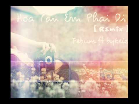 Hoa Tàn Em Phải Đi [Remix]  Pé Bum ft Bykeiz