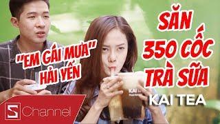 """""""EM GÁI MƯA"""" Hải Yến và hành trình săn 350 cốc trà sữa MIỄN PHÍ tại KAITEA"""