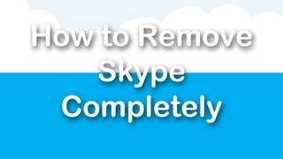 How To Remove Skype Completely