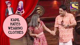 Kapil Hates Wearing Clothes - Jodi Kamaal Ki