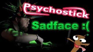 PSYCHOSTICK - Sadface