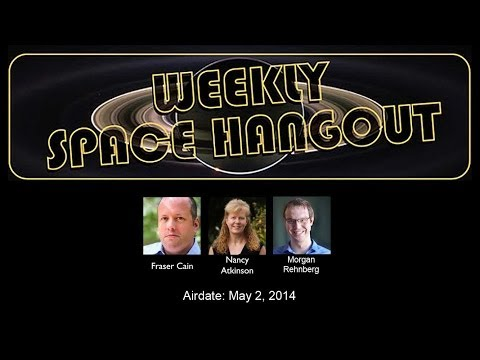 05/02/14--Weekly Space Hangout - Gas Clouds, Photobombs