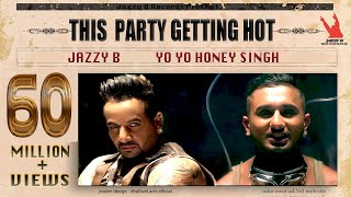 This Party Gettin Hot Jazzy B Yo Yo Honey Singh