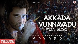 Spyder Movie Akkada Vunnavadu Full Audio Song