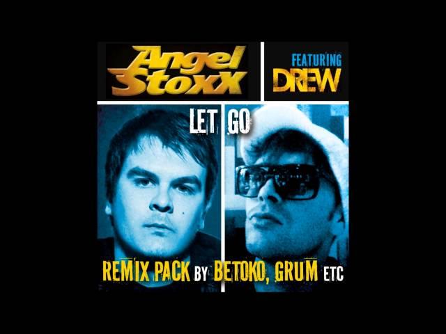 Angel Stoxx feat. Drew - Let Go (Angel Stoxx Remix)