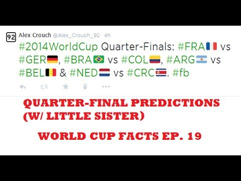 World Cup Facts Ep. 19: Quarter-Final Predictions (w/ Little Sister)