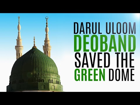 Darul Uloom Deoband saved the Prophet's green dome
