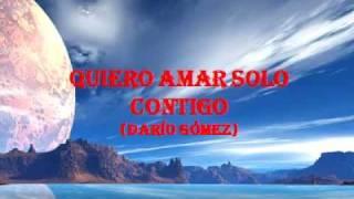 QUIERO AMAR SOLO CONTIGO, DARÍO GÓMEZ, LETRA (38)