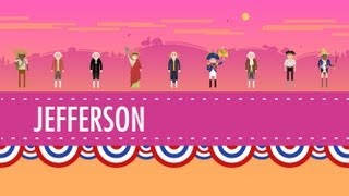 Crash Course: Thomas Jefferson & His Democracy: Crash Course US History #10