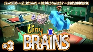 Tiny Brains - 03 - Co-op with Chiib, LDShadowLady, & PauseUnpause