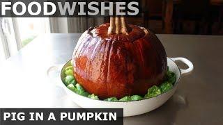 Pig in a Pumpkin - Pork Braised in a Pumpkin - Food Wishes