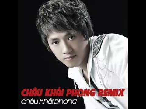 Lien Khuc Album Chau Khai Phong Dance Remix Chau Khai Phong