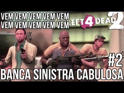 LEFT 4 DEAD 2 - BANCA SINISTRA CABULOSA #2 - CALMA CAUÊ, CARAI