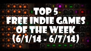 Top 5 Free Indie Games of the Week (June 1st - June 7th 2014)