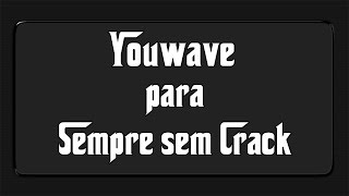 Tutorial:YouWave Pra Sempre Sem Crack/Serial