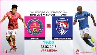 FULL | Sài Gòn vs Than Quảng Ninh| VÒNG 2 NUTI CAFE V LEAGUE 2018