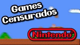 Os Games Censurados Da NINTENDO!