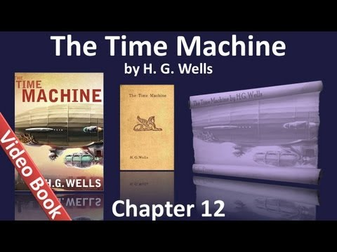 Chapter 12  - The Time Machine by H. G. Wells
