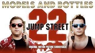 22 Jump Street [Official Soundtrack] Models And Bottles