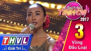 THVL | Người hát tình ca 2017 - Tập 3: Vòng đấu loại