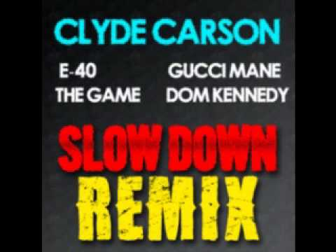 Clyde Carson ft E-40 The Game and Gucci Mane - Slow Down (Remix)