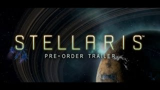 "Stellaris - ""Tour of the Galaxy"" Pre-order Trailer"