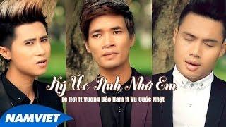 Ký Ức Anh Nhớ Em - Lệ Rơi ft Vương Bảo Nam ft Vũ Quốc Nhật [MV HD OFFICIAL]