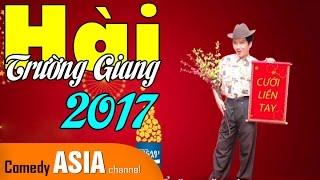 Hài Trường Giang 2017 siêu hài hước BÙNG NỔ SẮC MÀU!