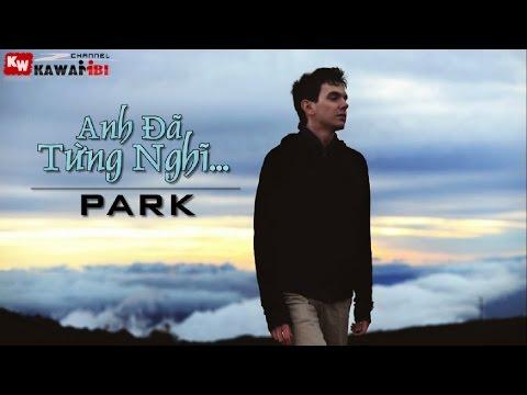 Anh Đã Từng Nghĩ - Park [ Video Lyrics ]