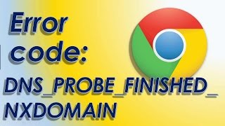 Error Code: DNS_PROBE_FINISHED_NXDOMAIN Chrome HOW TO FIX