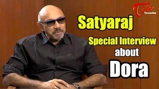 Sathyaraj Special Interview About Dora Movie