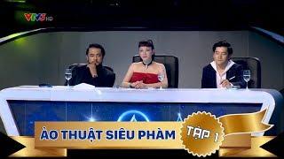ẢO THUẬT SIÊU PHÀM 2018 - TẬP 1 - FULL HD - PHÁT SÓNG NGÀY 06/05/2018