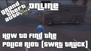 GTA V (Online) How To Find The Police Riot (SWAT Truck