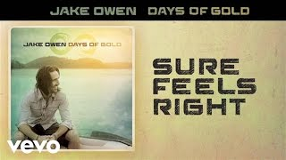 Jake Owen - Sure Feels Right (Audio)