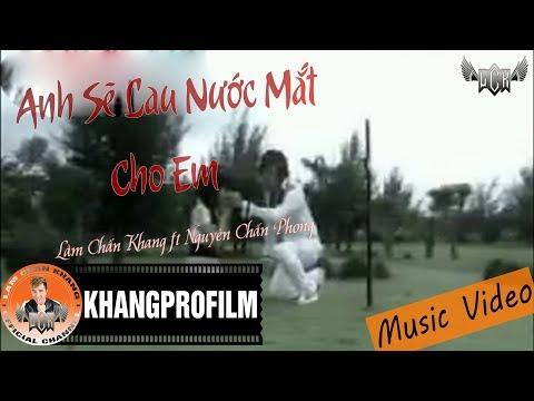 [MV] Anh Sẽ Lau Nước Mắt Cho Em - Lâm Chấn Khang ft. Nguyên Chấn Phong