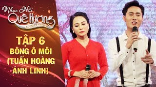 Nhạc hội quê hương | tập 6: Bông Ô Môi - Tuấn Hoàng, Ánh Linh