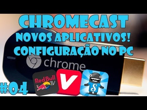 Chromecast 04 - Demonstrando novos aplicativos (VEVO, SONGZA e Red Bull TV) - Configurando no PC