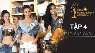 Tôi là Hoa hậu Hoàn Vũ Việt Nam - Tập 04 FULL HD - Tôi phong cách | Miss Universe Vietnam