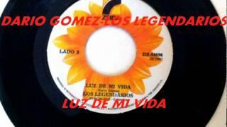 LUZ DE MI VIDA-DARIO GOMEZ-LOS LEGENDARIOS.