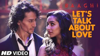 lets talk about love video song, lets talk about love song, BAAGHI movie, Tiger Shroff, Shraddha Kapoor